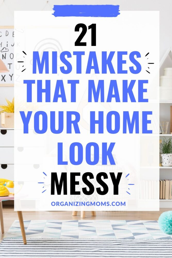 21 mistakes that make your home look messy