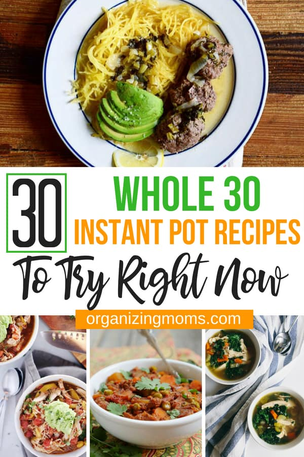Text - 30 Whole 30 Instant Pot Recipes to Try Right Now organizingmoms.com. A plate of food on a table, with Whole30 and Soup, other small images of Whole30 meals