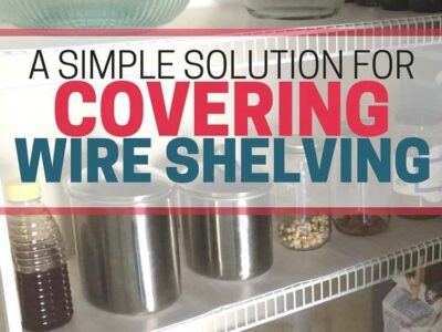 A Simple Solution for Covering Wire Shelving in the Pantry ...
