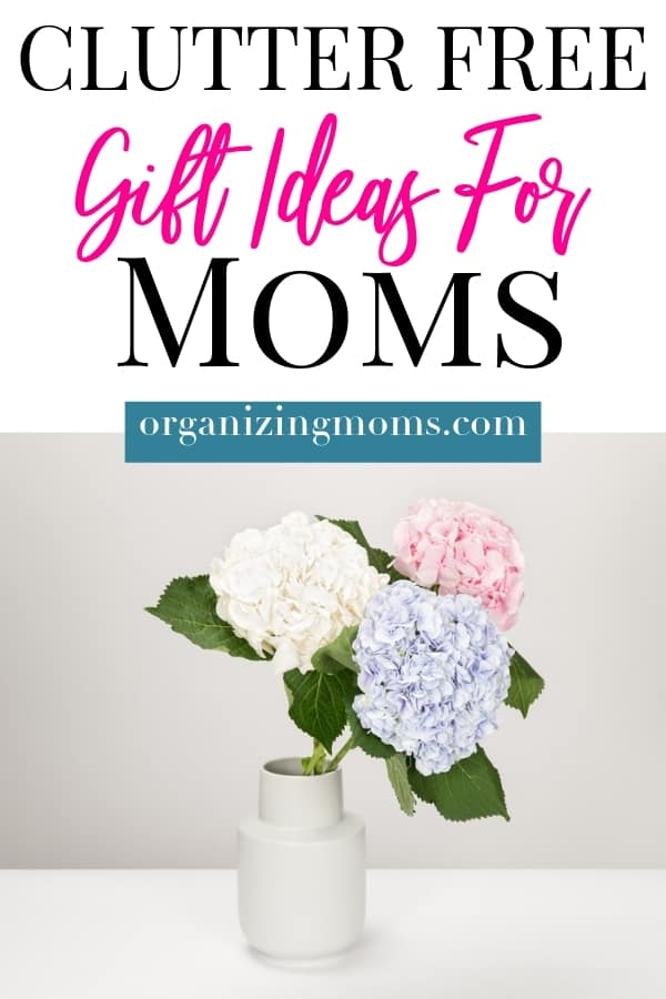 Text - Clutter Free Gift Ideas for Moms with picture of hydrangeas beneath it.