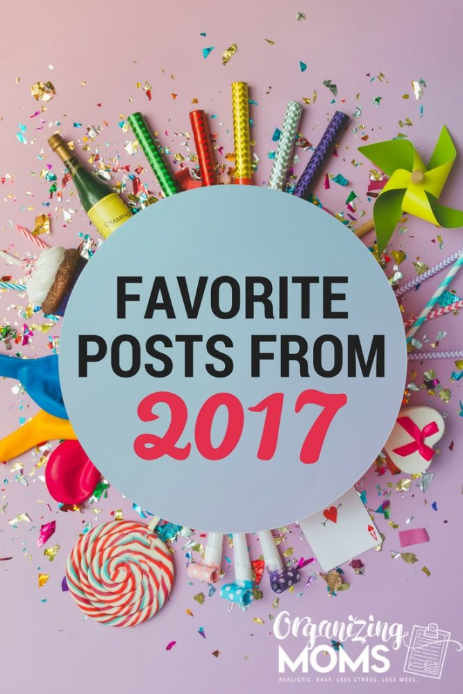 Favorite posts from Organizing Moms in 2017. Realistic. Easy. Less Stress. Less Mess.