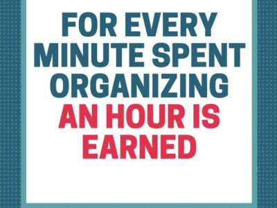 For every minute spent organizing an hour is earned.