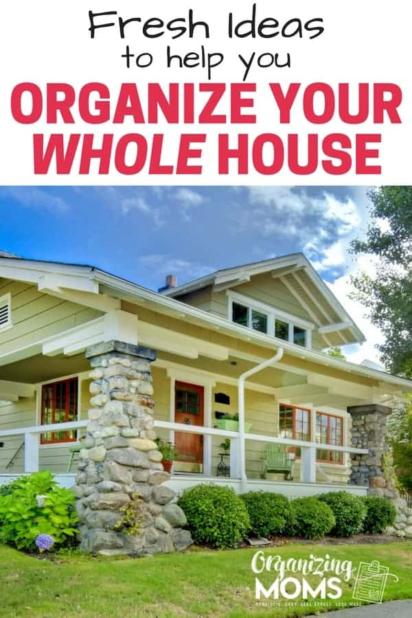 fresh ideas to help you organize your whole house