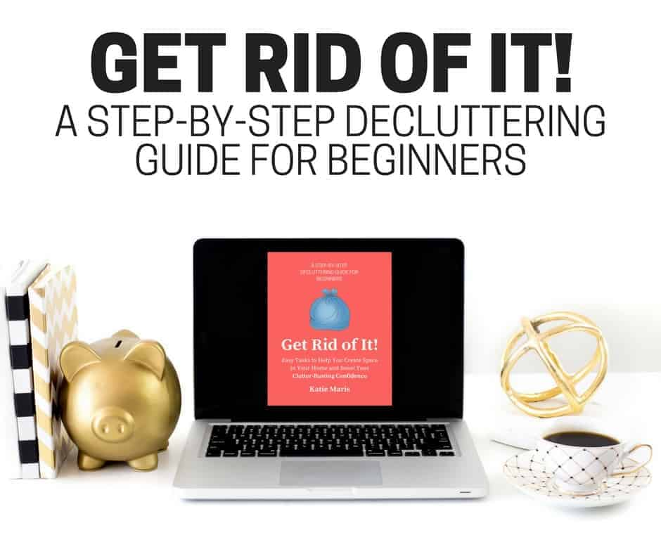 Get Rid of It! A Step-By-Step Decluttering Guide for ...