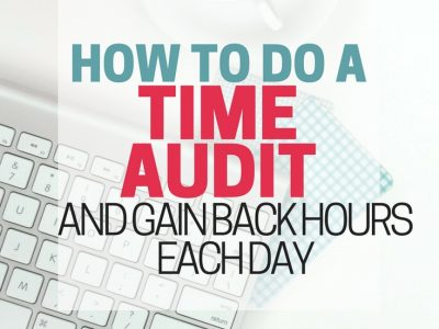 How to do a time audit and gain back hours each day.