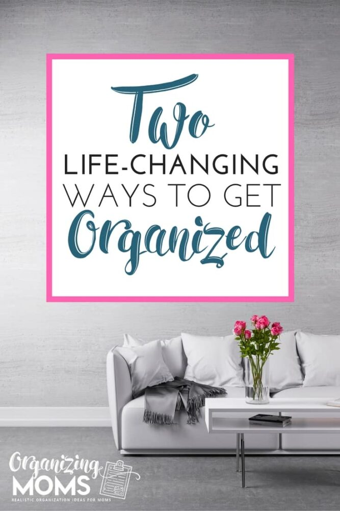 Two Life-Changing Ways to Get Organized. These tips may be all you need to get your home organized.
