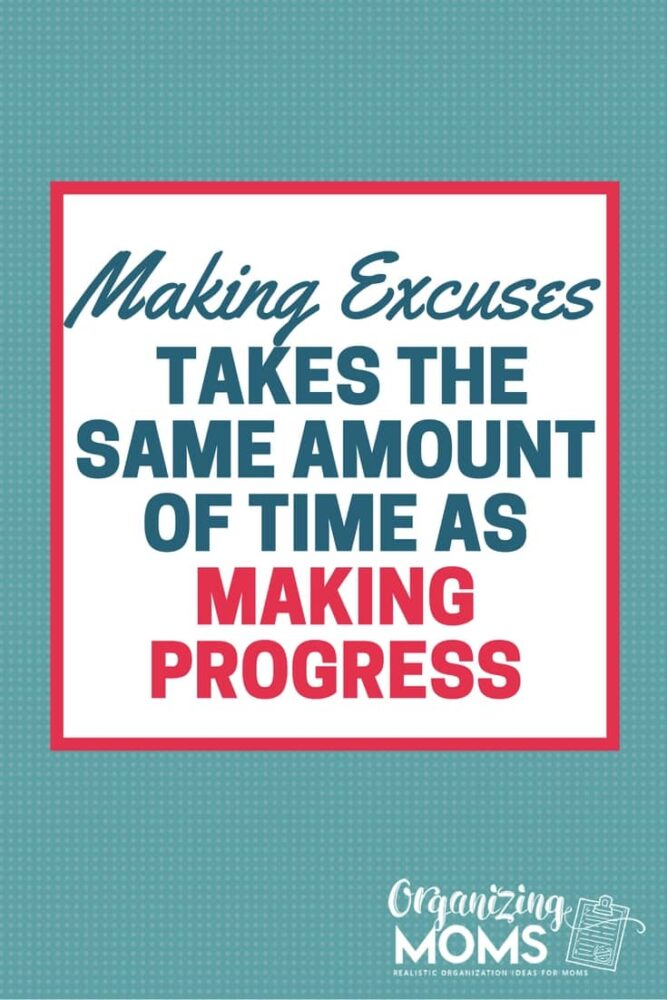 Making excuses takes the same amount of time as making progress.