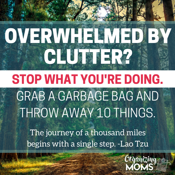 Overwhelmed by clutter? Take the first step. Stop what you're doing and throw away 10 things.