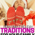 Plan some simple holiday traditions to your family. Plan things you wouldn't mind doing every year that will make great memories for your family.