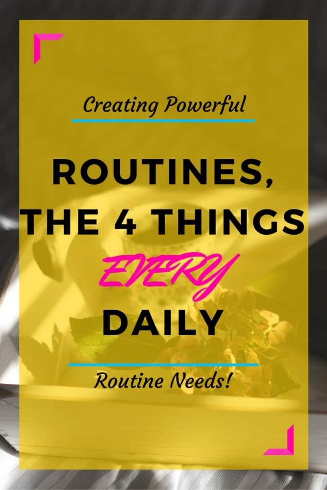 The four things every daily routine needs. Creating powerful routines.