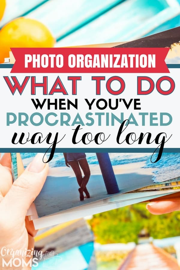 Text - Photo organization, what to do when you\'ve procrastinated too long. Image of woman holding a stack of photographs in the background