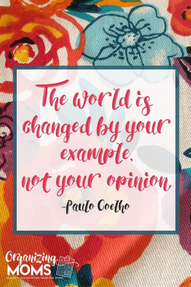 The world is changed by your example, not your opinion. -Paulo Coelho