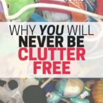 Why You Will Never Be Clutter Free