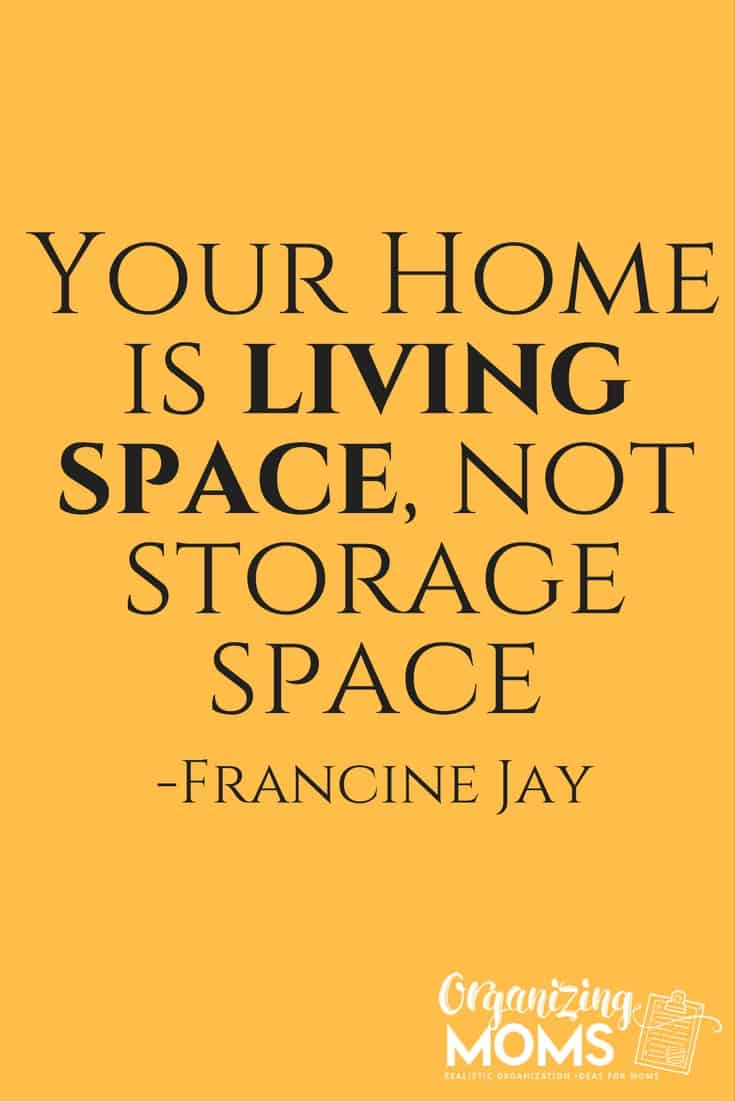 Your Home Is Living Space Not Storage Space Organizing Moms