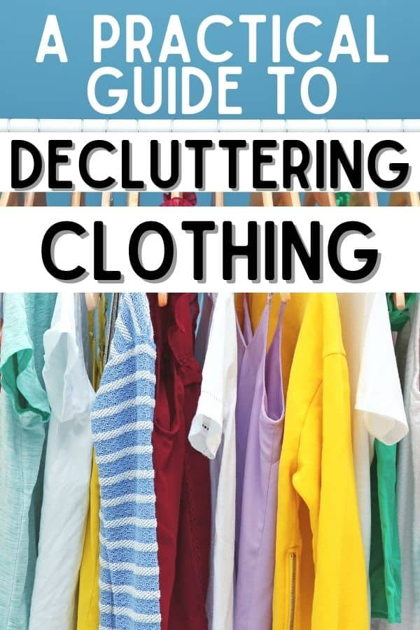 text - a practical guide to decluttering clothing. image of clothes hanging on rack in background