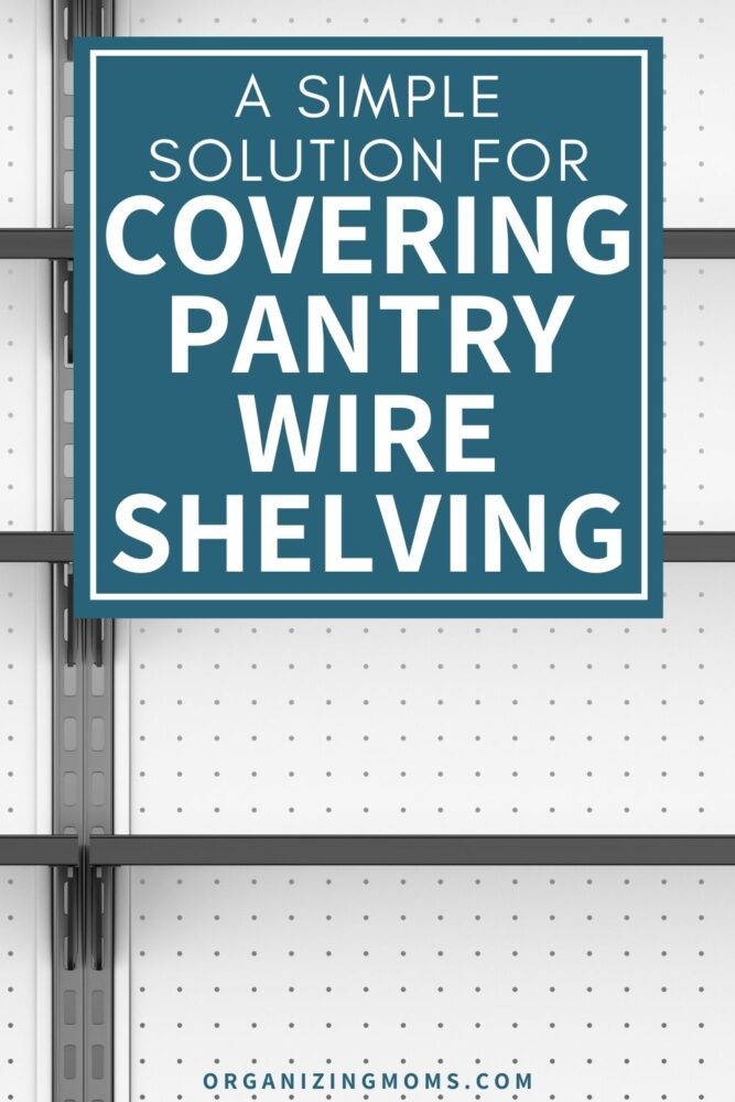 a simple solution for covering pantry wire shelving