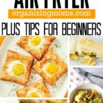 Ways to use your air fryer organizingmoms.com plus tips for beginners. Close up images of dishes prepared with air fryer.