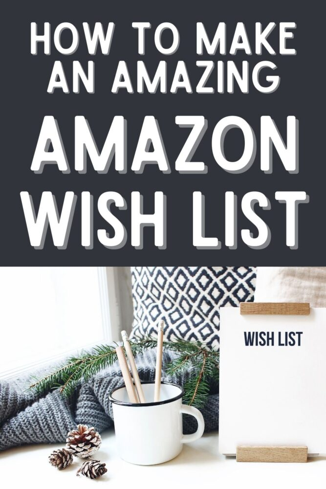 How to Make an Amazing Amazon Wishlist (text) with photo of a wish list.