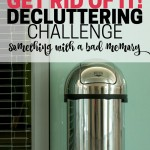 Get rid of something that has a bad memory attached to it. Or something that makes you feel icky. Do it now! Part of the Get Rid of It! Decluttering Challenge.