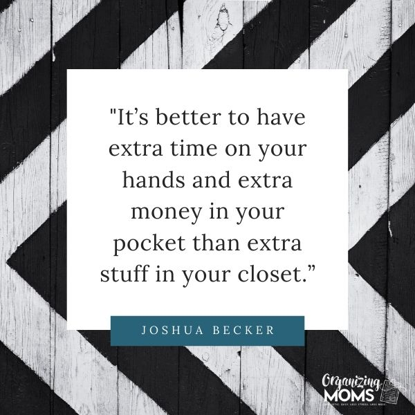 It's better to have extra time on your hands and extra money in your pocket than extra stuff in your closet.