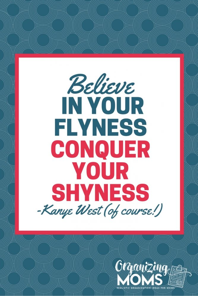 Believe in your flyness. Conquer your shyness.