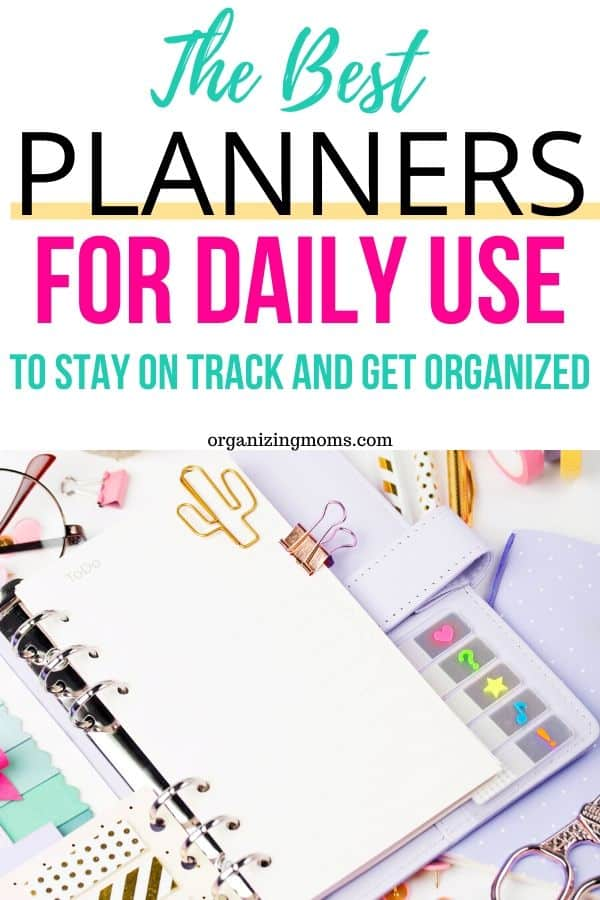 Text - The best planners for daily use to stay on track and get organized organizingmoms.com. Image of planner materials on a desk.