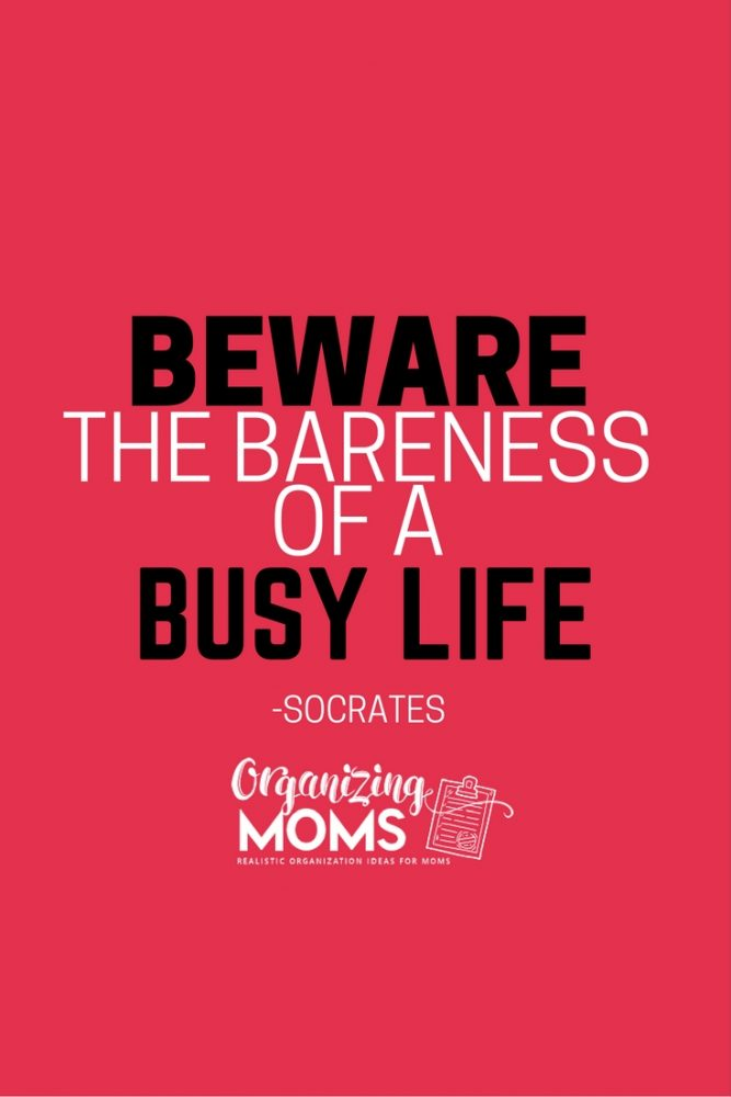 Beware of the bareness of a busy life. - Socrates