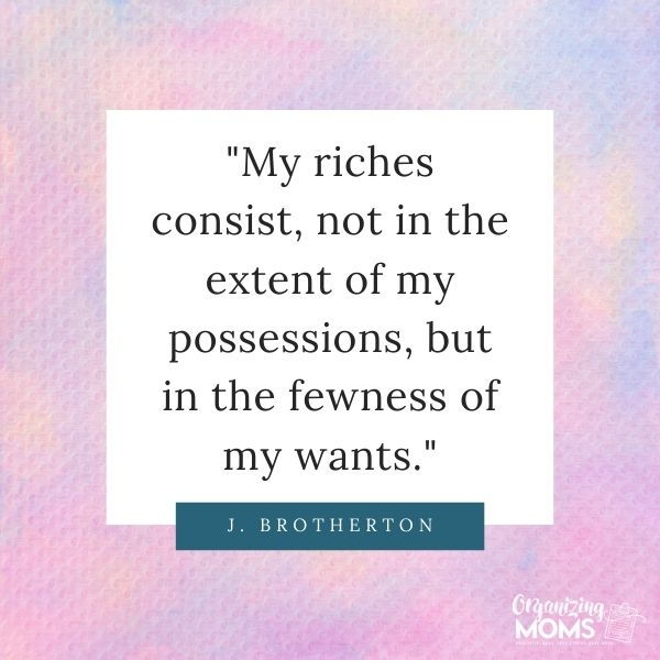 My riches consist, not in the extent of my possessions, but in the fewness of my wants.