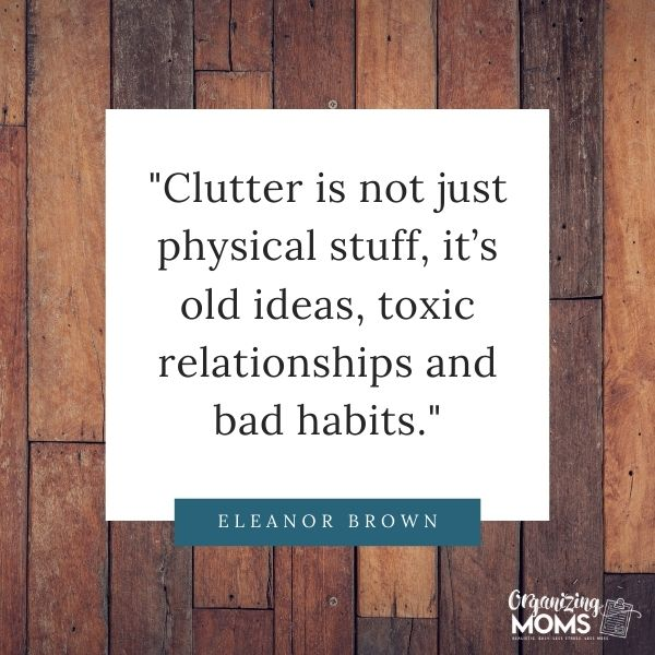 Clutter is not just physical stuff, it's old ideas, toxic relationships and bad habits.