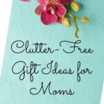Clutter-Free gift ideas for your mommy friends.