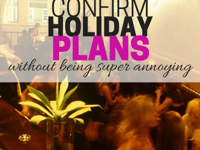 Get your schedule on the books by confirming your holiday plans with others. Confirm holiday plans without being super annoying. :-)