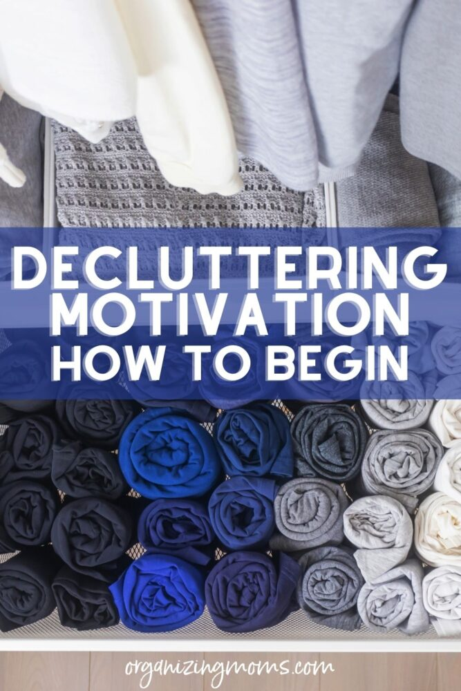 text - decluttering motivation: how to begin organizingmoms.com. image of neatly rolled clothes in a decluttered closet