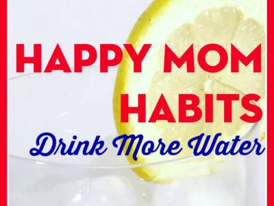 Drink More Water. Happy Mom Habit. Organizing Moms.