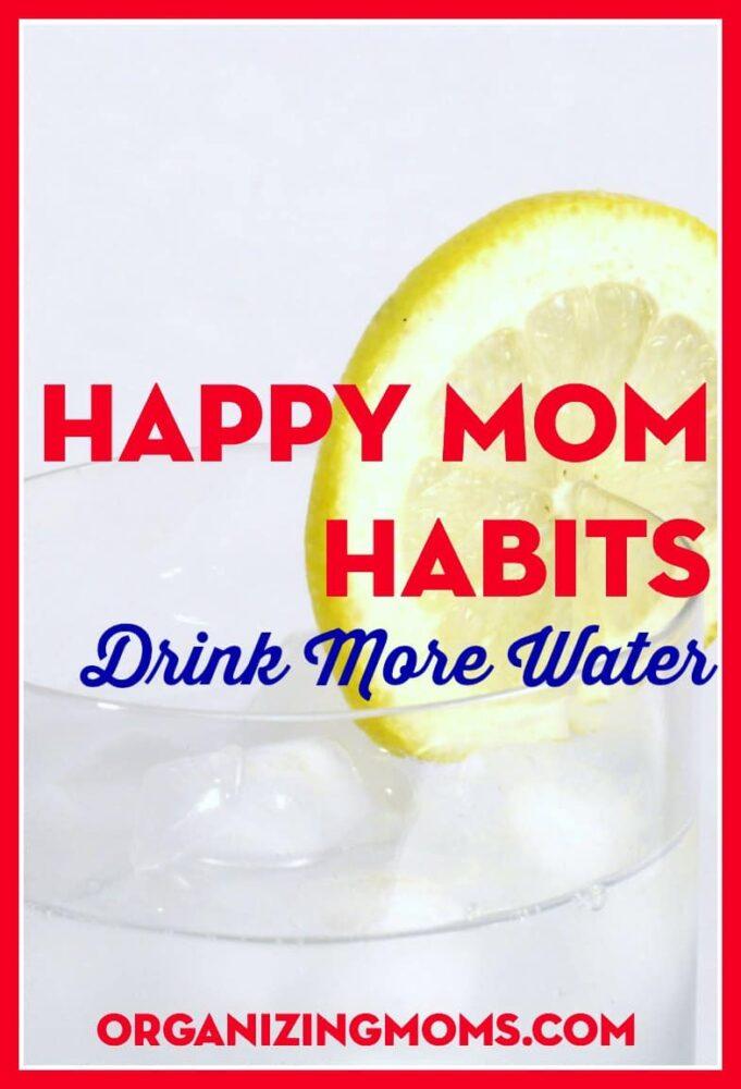 Drink More Water. Happy Mom Habit. Organizing Moms.