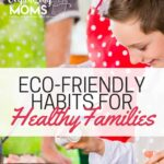 Eco-Friendly Habits for Healthy Families