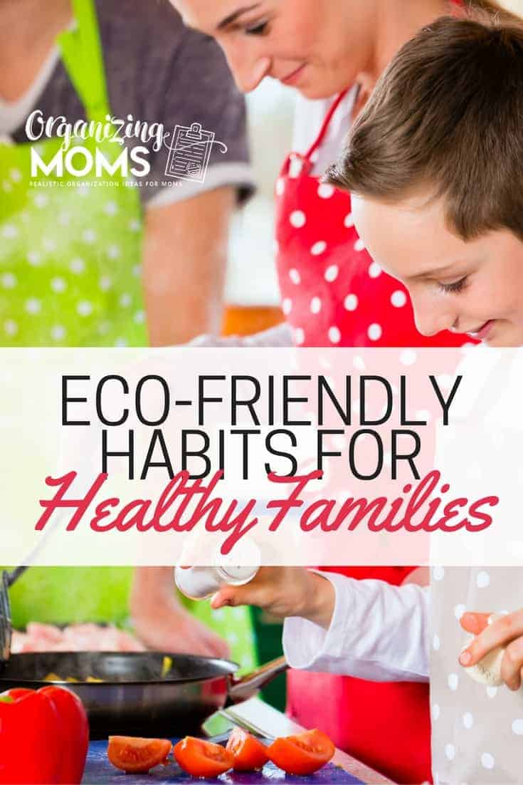 Eco-friendly habits for healthy families. Going green can also mean improved health. Here's some easy ways to be healthy and eco-friendly at the same time.