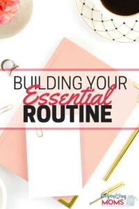 Give yourself some more time by building your essential routine. How to make sure everything gets done without getting overwhelmed. Build a daily routine that works for you.