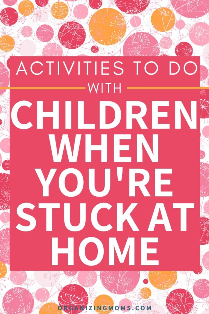 fun things to do with children when you are stuck at home