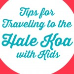 Tips for Traveling to the Hale Koa with Kids