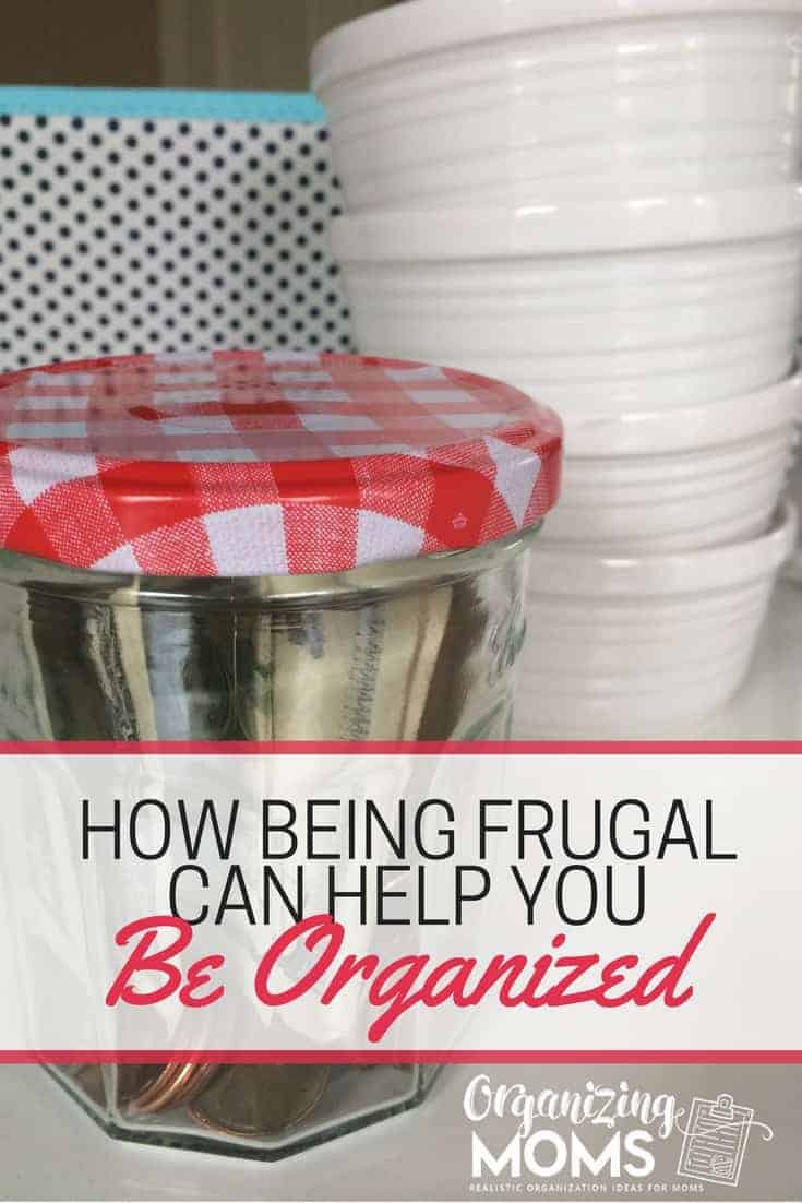 Being Frugal Can Help You Be Organized. Being Organized Can Help You Be Frugal