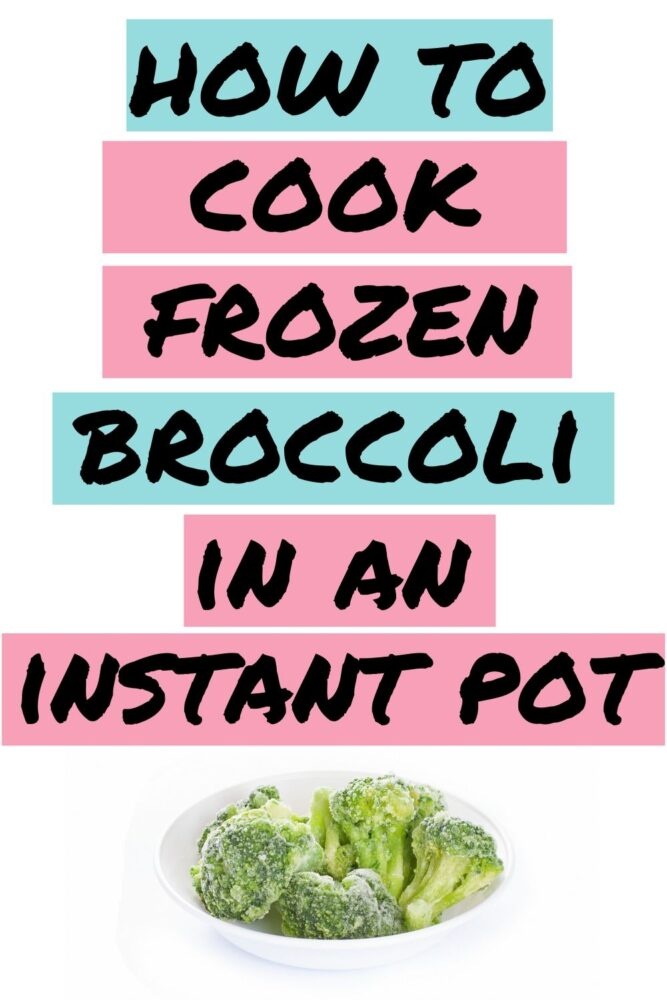 Text - How to Cook Frozen Broccoli in an Instant Pot. Image of a bowl of broccoli