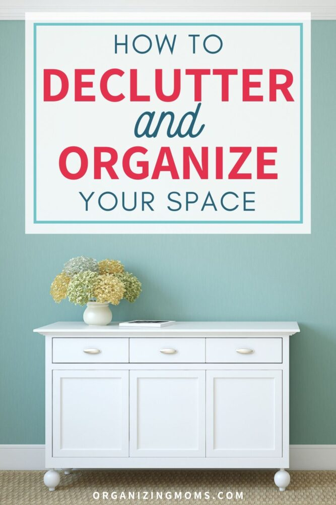 how to declutter and organize your space for lasting results