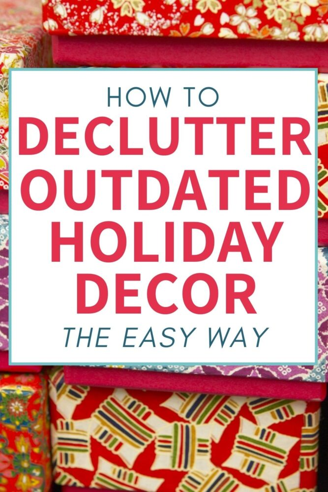 how to declutter outdated holiday decor the easy way