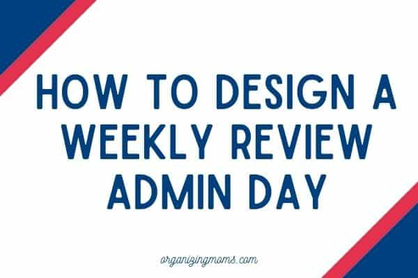 text - how to design a weekly review admin day