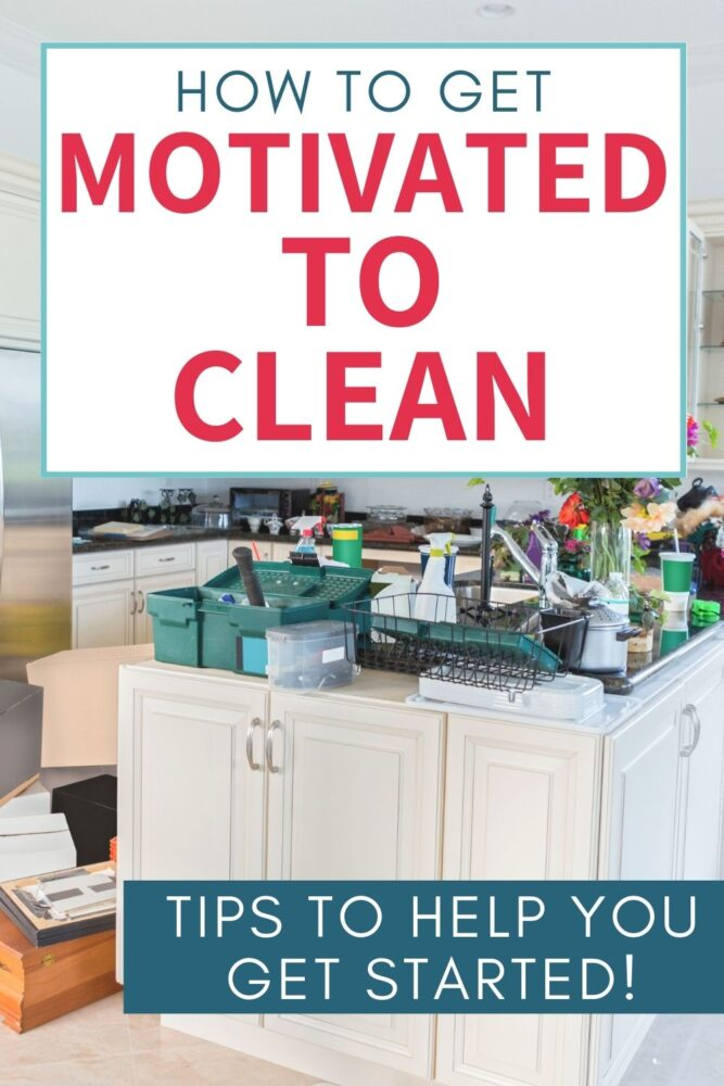 Text - How to get motivated to clean. Tips to help you get started. Image of messy kitchen.