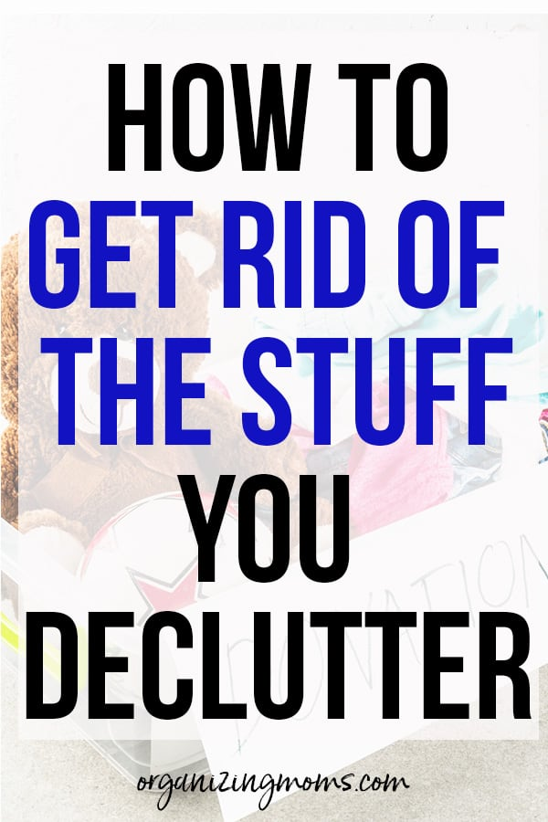 how to get rid of stuff you declutter