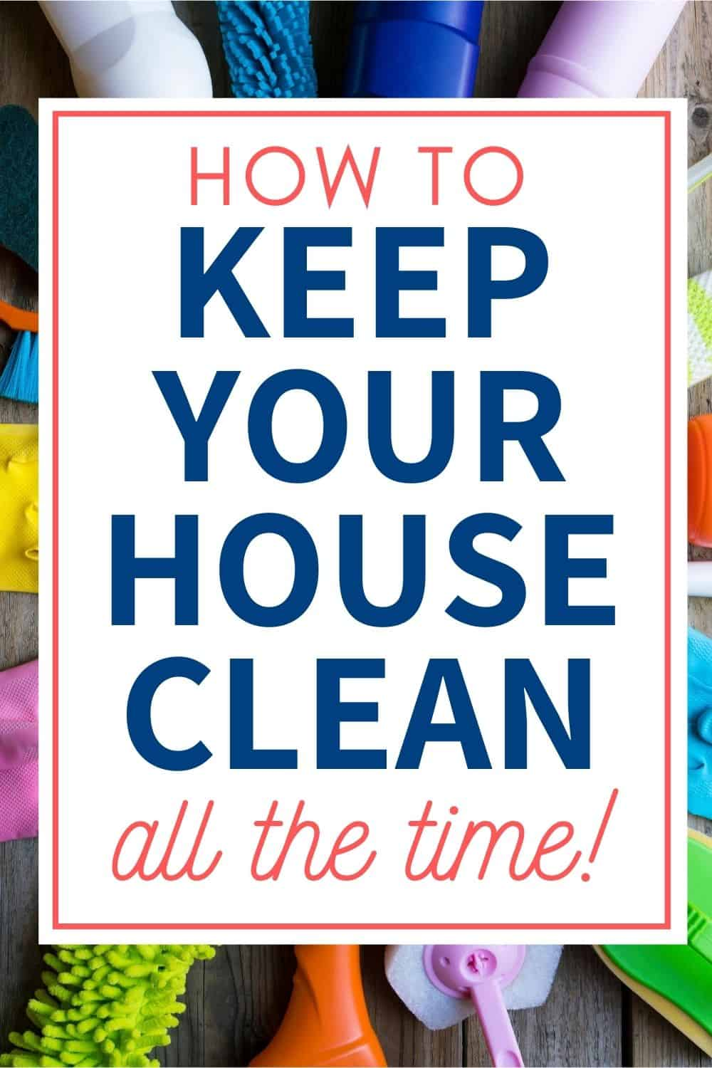 how to keep your house clean all the time