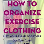 How to Organize Exercise Clothing. Step-by-step instructions to help you get your gear together. Minimize excuses by being organized and ready to work out!