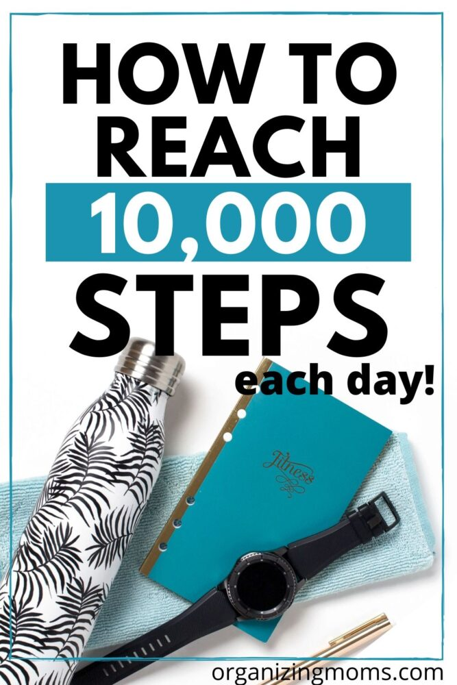 how to reach 10000 steps each day organizingmoms