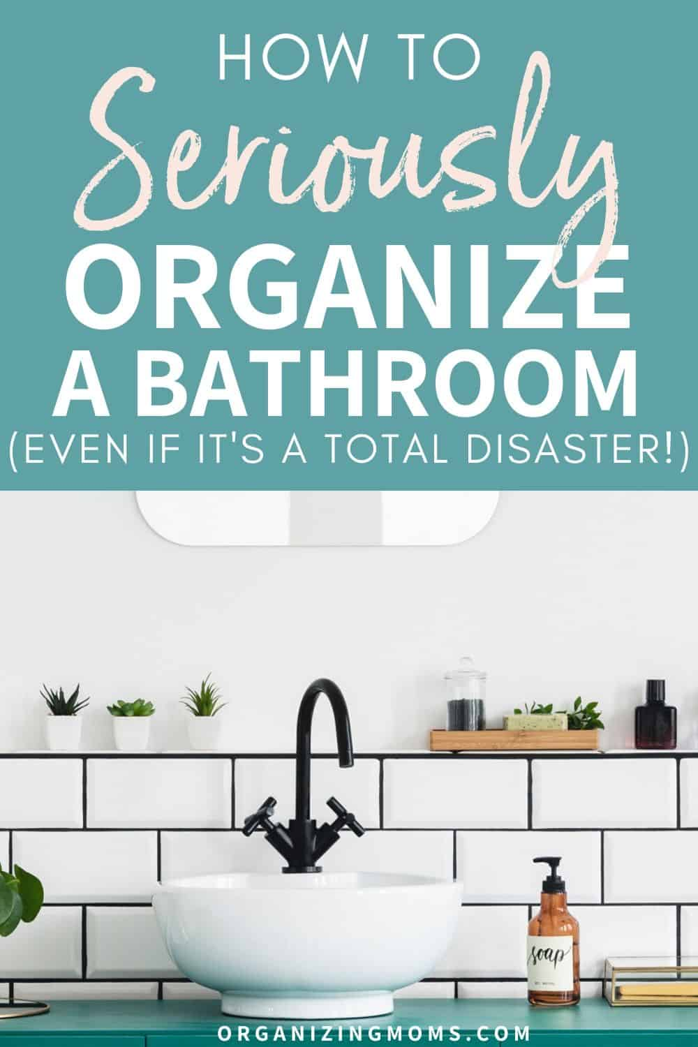 how to seriously organize a bathroom even if it is a disaster